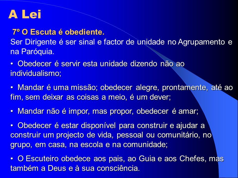 A Lei 7º O Escuta é obediente. Ser Dirigente é ser sinal e factor de unidade no Agrupamento e na Paróquia. Obedecer é servir esta unidade dizendo não