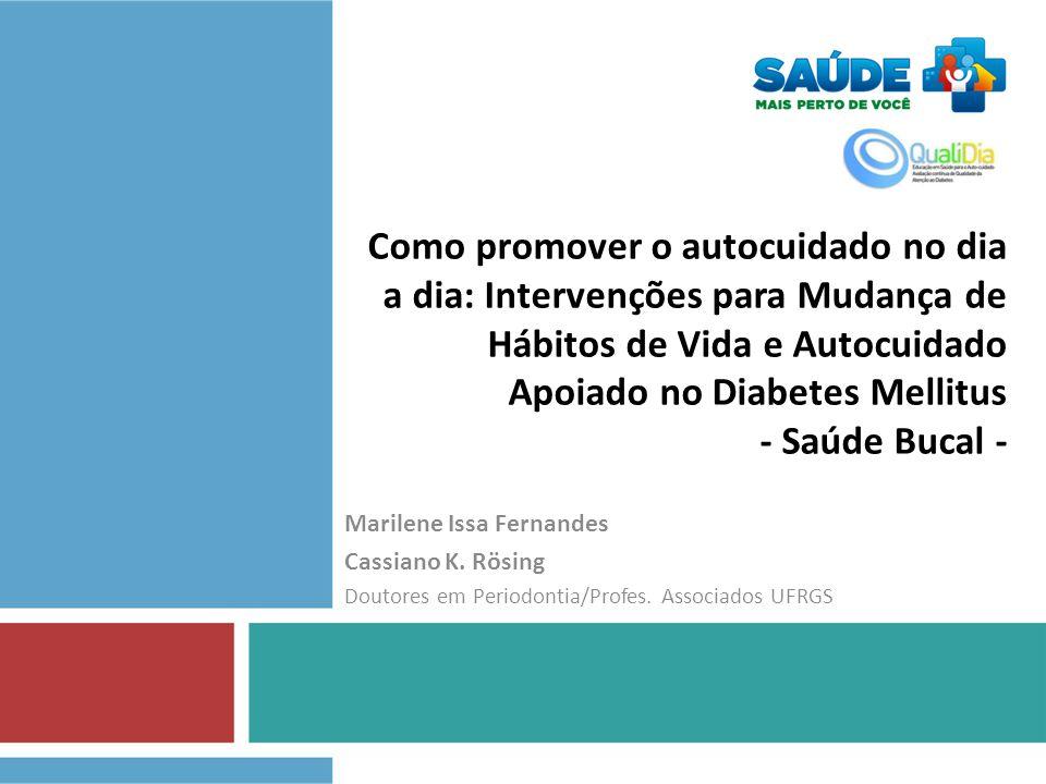 Como promover o autocuidado no dia a dia: Intervenções para Mudança de Hábitos de Vida e Autocuidado Apoiado no Diabetes Mellitus - Saúde Bucal - Marilene Issa Fernandes Cassiano K.
