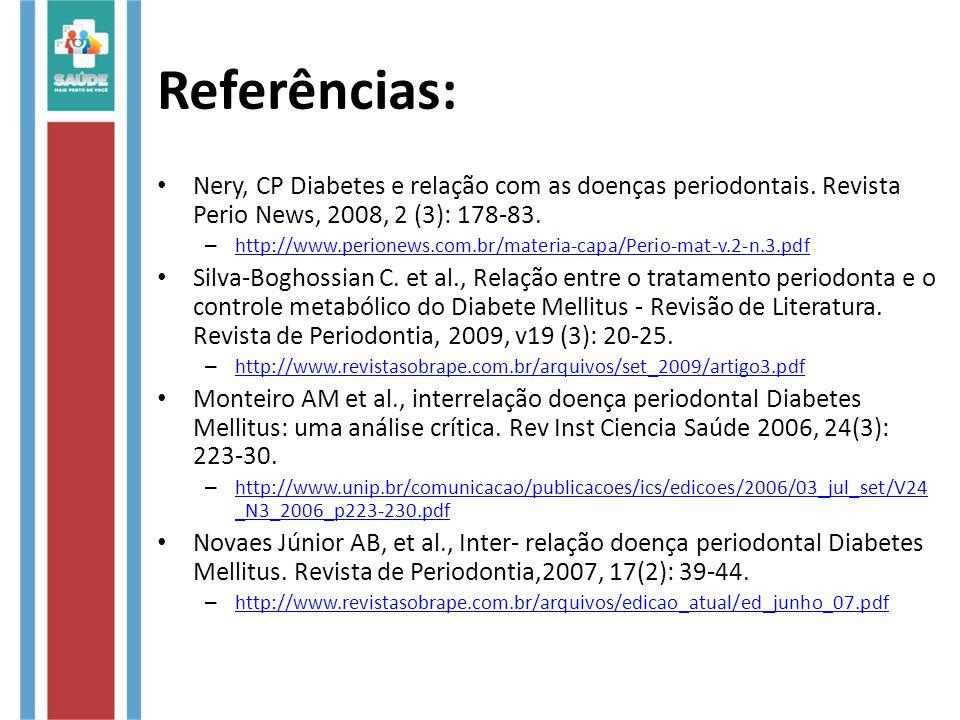 Nery, CP Diabetes e relação com as doenças periodontais. Revista Perio News, 2008, 2 (3): 178-83. – http://www.perionews.com.br/materia-capa/Perio-mat
