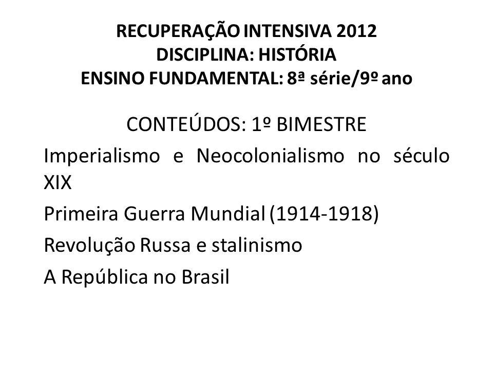RECUPERAÇÃO INTENSIVA 2012 DISCIPLINA: HISTÓRIA ENSINO FUNDAMENTAL: 8ª série/9º ano CONTEÚDOS: 1º BIMESTRE Imperialismo e Neocolonialismo no século XI