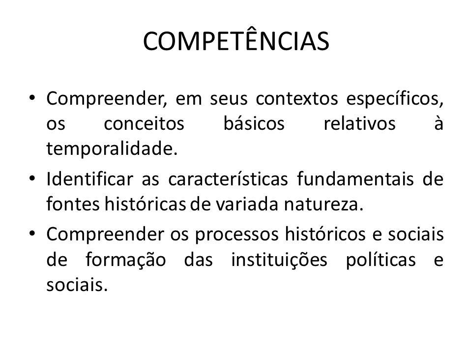 COMPETÊNCIAS Compreender, em seus contextos específicos, os conceitos básicos relativos à temporalidade. Identificar as características fundamentais d