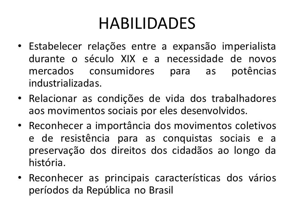 HABILIDADES Estabelecer relações entre a expansão imperialista durante o século XIX e a necessidade de novos mercados consumidores para as potências i