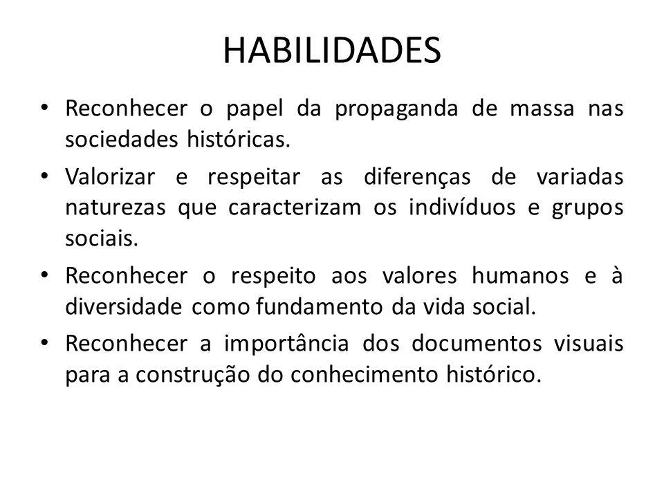 HABILIDADES Reconhecer o papel da propaganda de massa nas sociedades históricas. Valorizar e respeitar as diferenças de variadas naturezas que caracte
