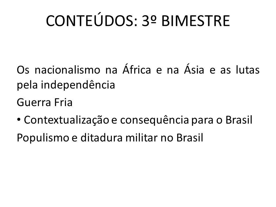CONTEÚDOS: 3º BIMESTRE Os nacionalismo na África e na Ásia e as lutas pela independência Guerra Fria Contextualização e consequência para o Brasil Pop