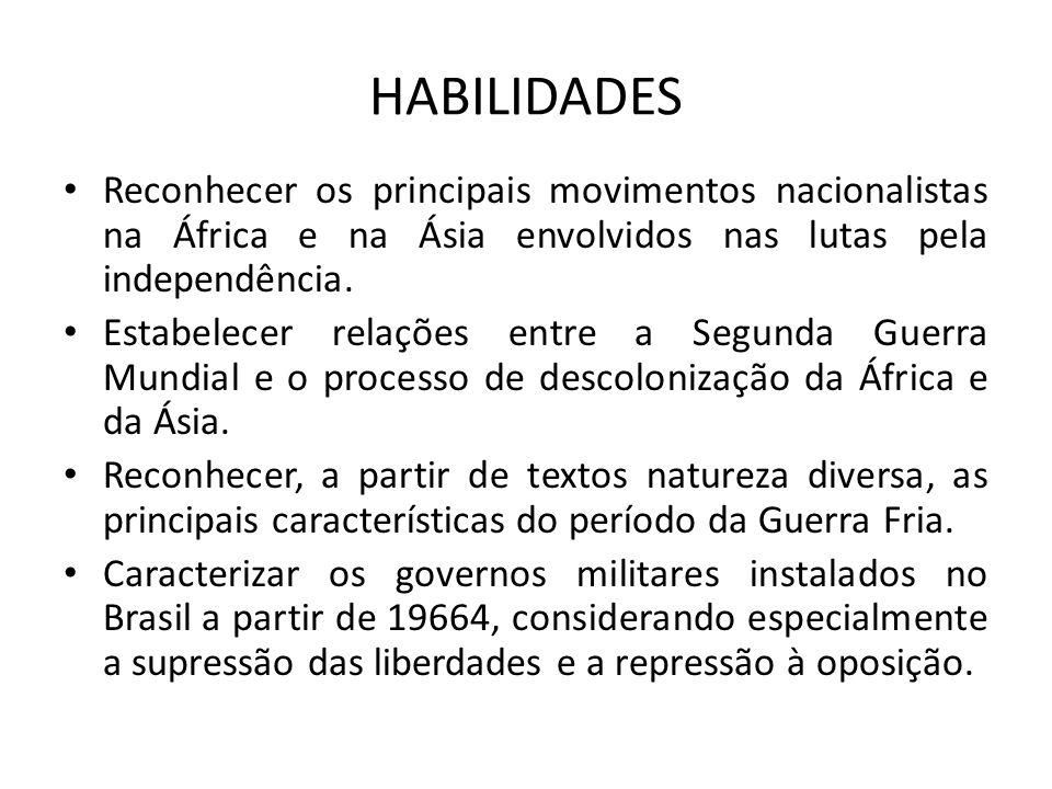 HABILIDADES Reconhecer os principais movimentos nacionalistas na África e na Ásia envolvidos nas lutas pela independência. Estabelecer relações entre