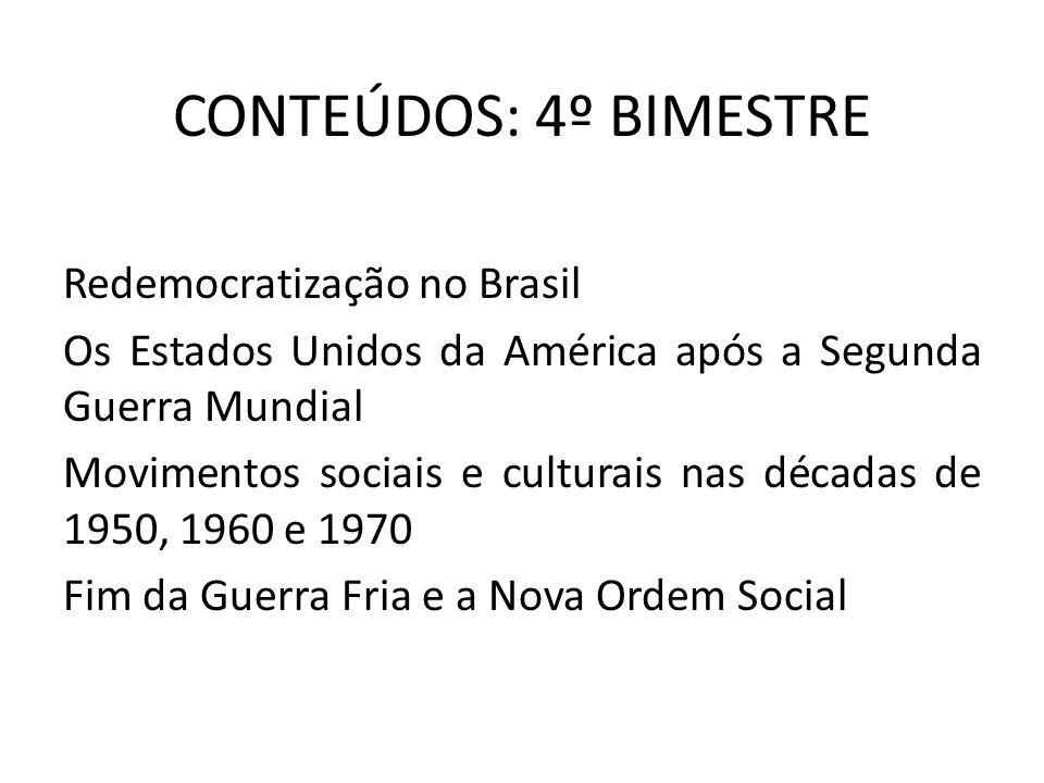 CONTEÚDOS: 4º BIMESTRE Redemocratização no Brasil Os Estados Unidos da América após a Segunda Guerra Mundial Movimentos sociais e culturais nas década