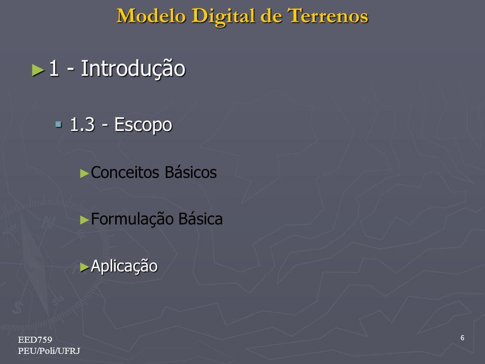 Modelo Digital de Terrenos 6 EED759 PEU/Poli/UFRJ ► 1 - Introdução  1.3 - Escopo ► ► Conceitos Básicos ► ► Formulação Básica ► Aplicação