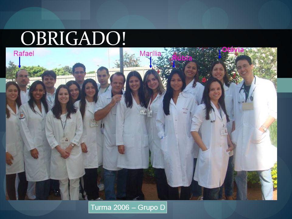 OBRIGADO! Turma 2006 – Grupo D RafaelMarília Rúbia Otávia