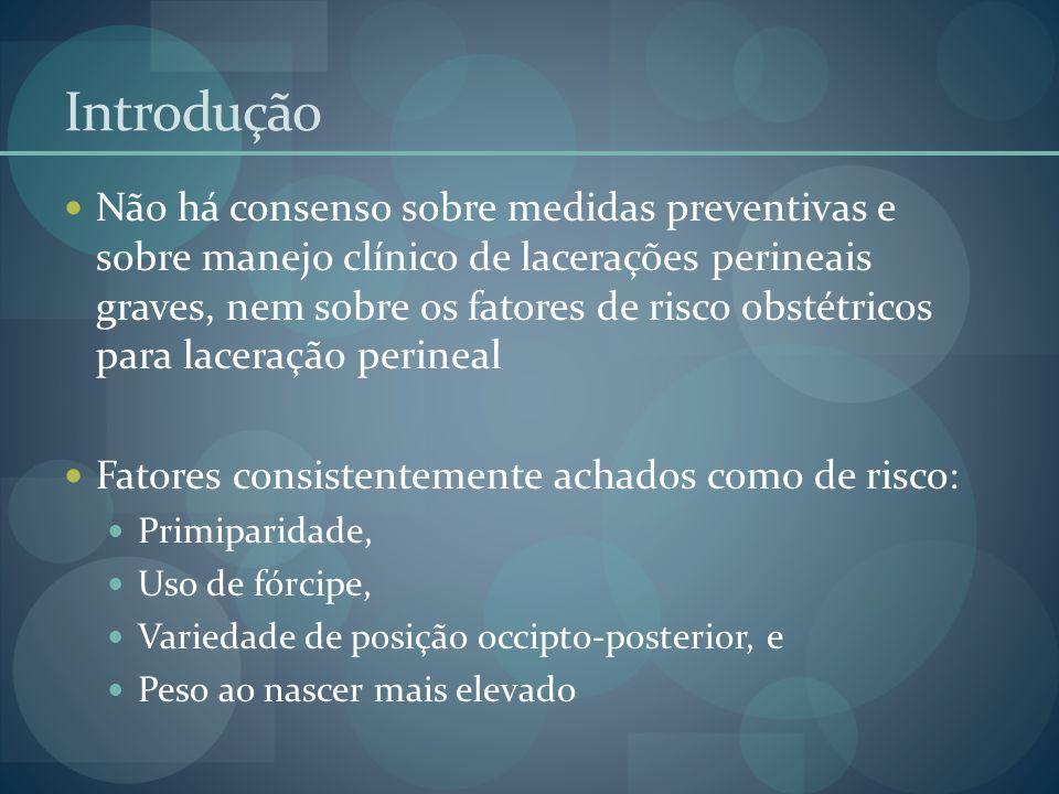 Introdução Não há consenso sobre medidas preventivas e sobre manejo clínico de lacerações perineais graves, nem sobre os fatores de risco obstétricos