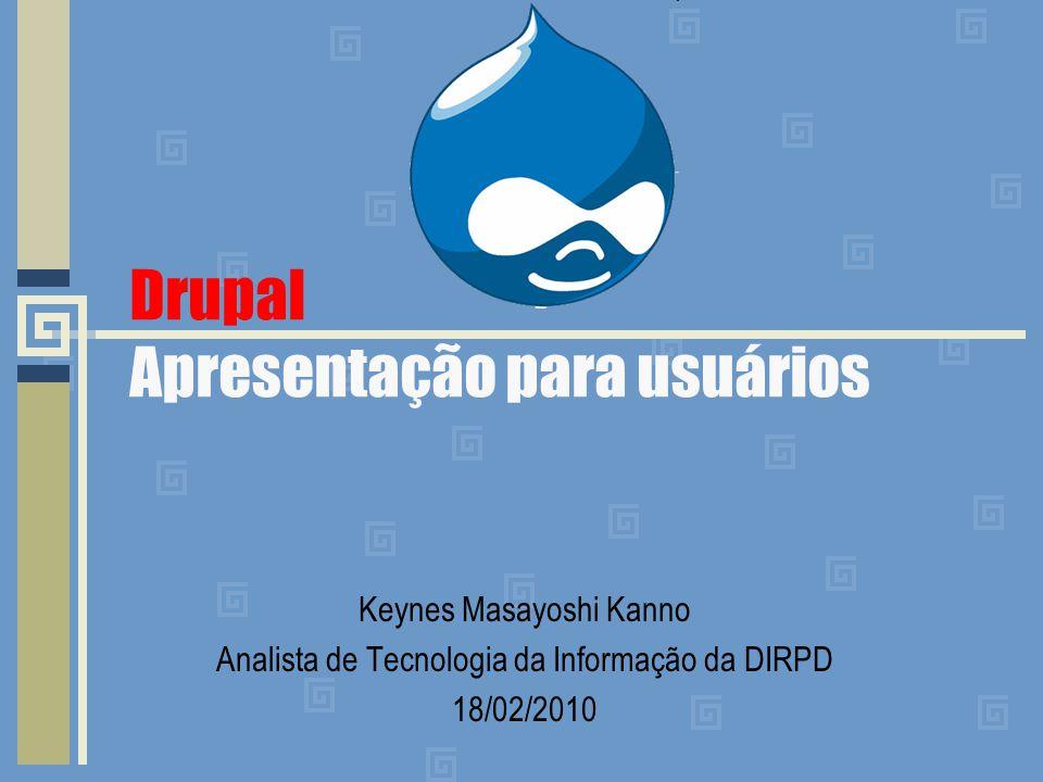Drupal Apresentação para usuários Keynes Masayoshi Kanno Analista de Tecnologia da Informação da DIRPD 18/02/2010
