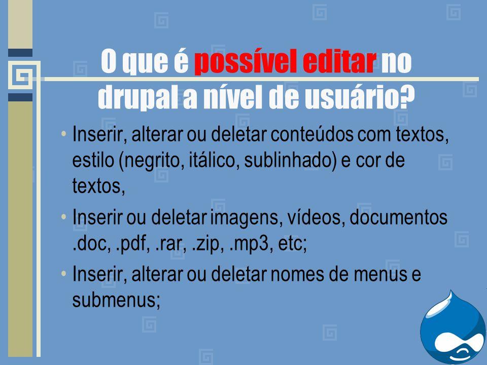 Inserir, alterar ou deletar conteúdos com textos, estilo (negrito, itálico, sublinhado) e cor de textos, Inserir ou deletar imagens, vídeos, documento