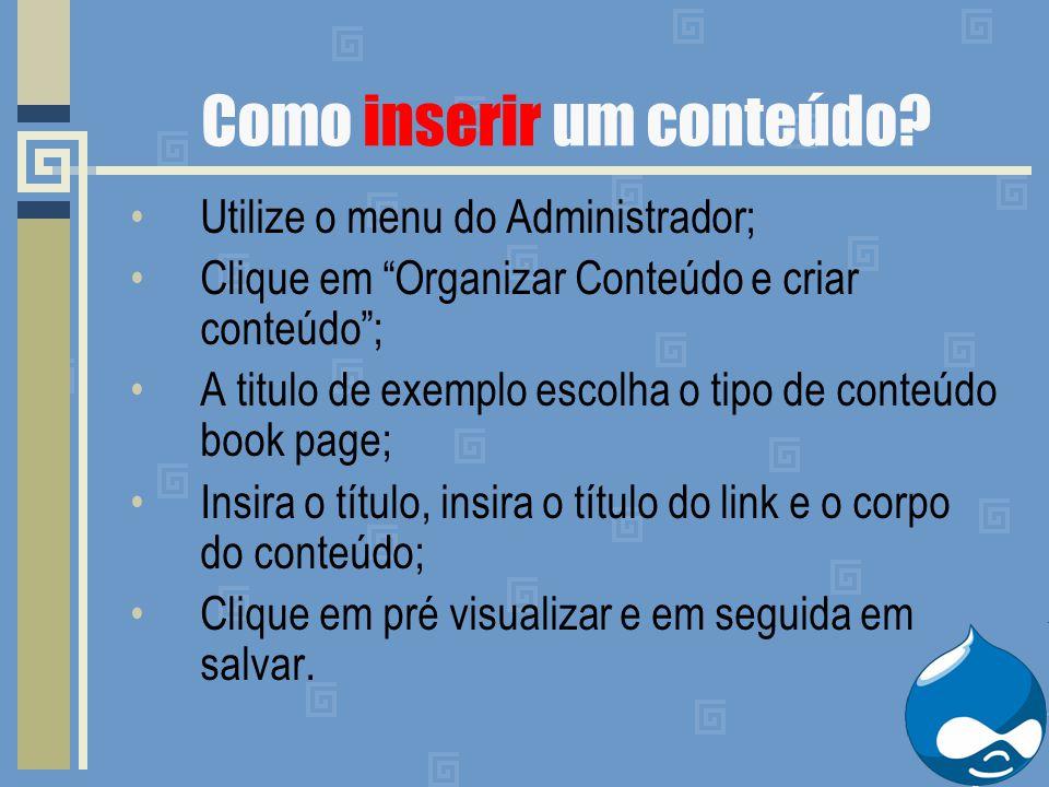 """Como inserir um conteúdo? Utilize o menu do Administrador; Clique em """"Organizar Conteúdo e criar conteúdo""""; A titulo de exemplo escolha o tipo de cont"""