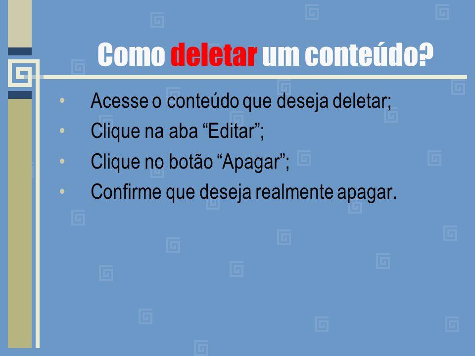 """Como deletar um conteúdo? Acesse o conteúdo que deseja deletar; Clique na aba """"Editar""""; Clique no botão """"Apagar""""; Confirme que deseja realmente apagar"""
