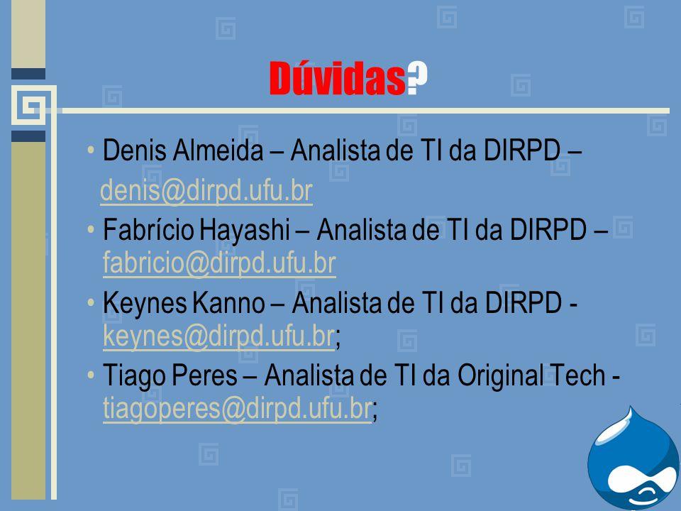 Dúvidas? Denis Almeida – Analista de TI da DIRPD – denis@dirpd.ufu.br Fabrício Hayashi – Analista de TI da DIRPD – fabricio@dirpd.ufu.br fabricio@dirp