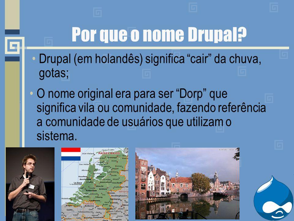 """Por que o nome Drupal? Drupal (em holandês) significa """"cair"""" da chuva, gotas; O nome original era para ser """"Dorp"""" que significa vila ou comunidade, fa"""