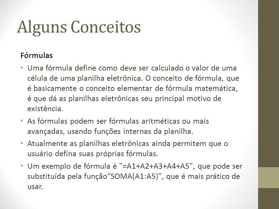 Alguns Conceitos Fórmulas Uma fórmula define como deve ser calculado o valor de uma célula de uma planilha eletrônica. O conceito de fórmula, que é ba