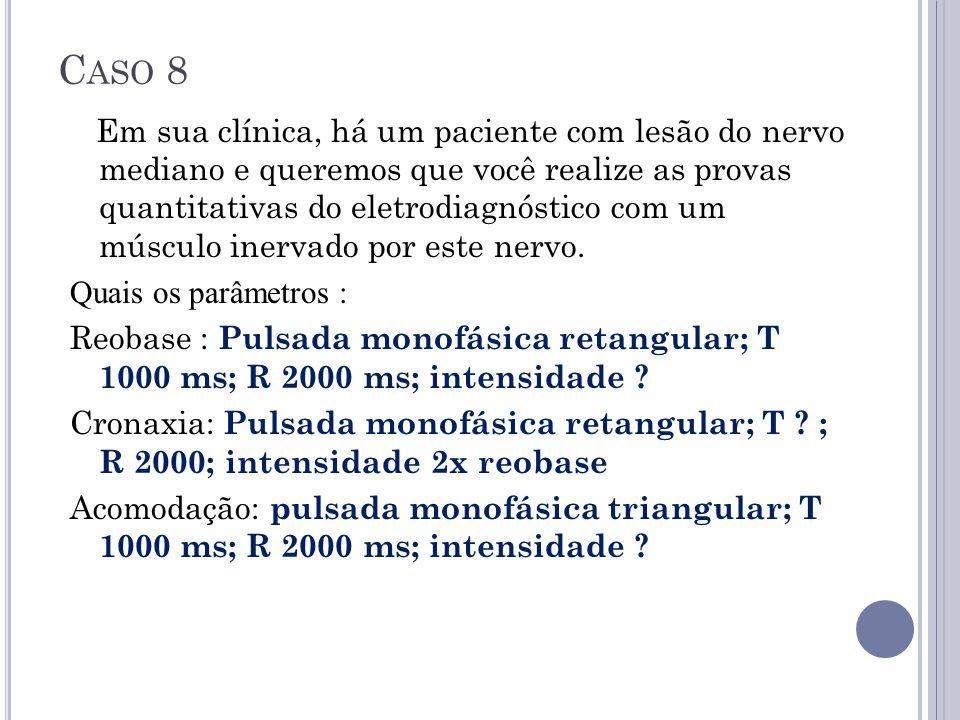 C ASO 8 Em sua clínica, há um paciente com lesão do nervo mediano e queremos que você realize as provas quantitativas do eletrodiagnóstico com um músc