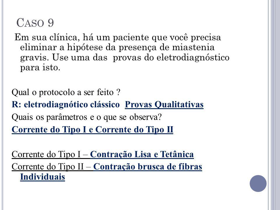 C ASO 9 Em sua clínica, há um paciente que você precisa eliminar a hipótese da presença de miastenia gravis. Use uma das provas do eletrodiagnóstico p