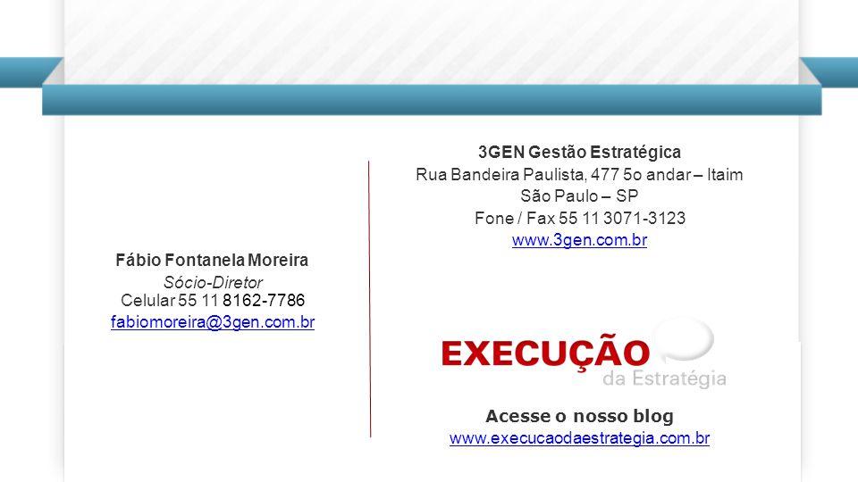 Fábio Fontanela Moreira Sócio-Diretor Celular 55 11 8162-7786 fabiomoreira@3gen.com.br 3GEN Gestão Estratégica Rua Bandeira Paulista, 477 5o andar – Itaim São Paulo – SP Fone / Fax 55 11 3071-3123 www.3gen.com.br Acesse o nosso blog www.execucaodaestrategia.com.br