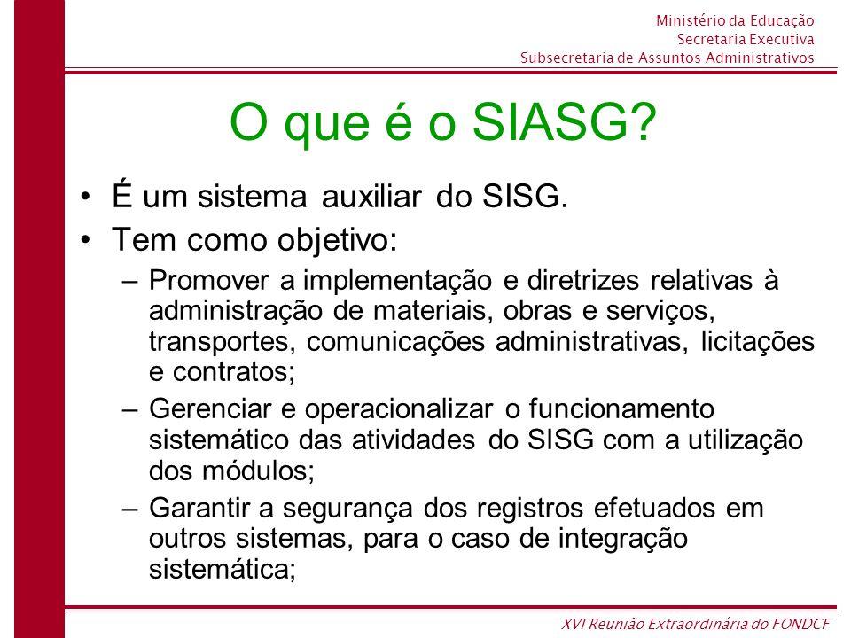 Ministério da Educação Secretaria Executiva Subsecretaria de Assuntos Administrativos XVI Reunião Extraordinária do FONDCF O que é o SIASG.