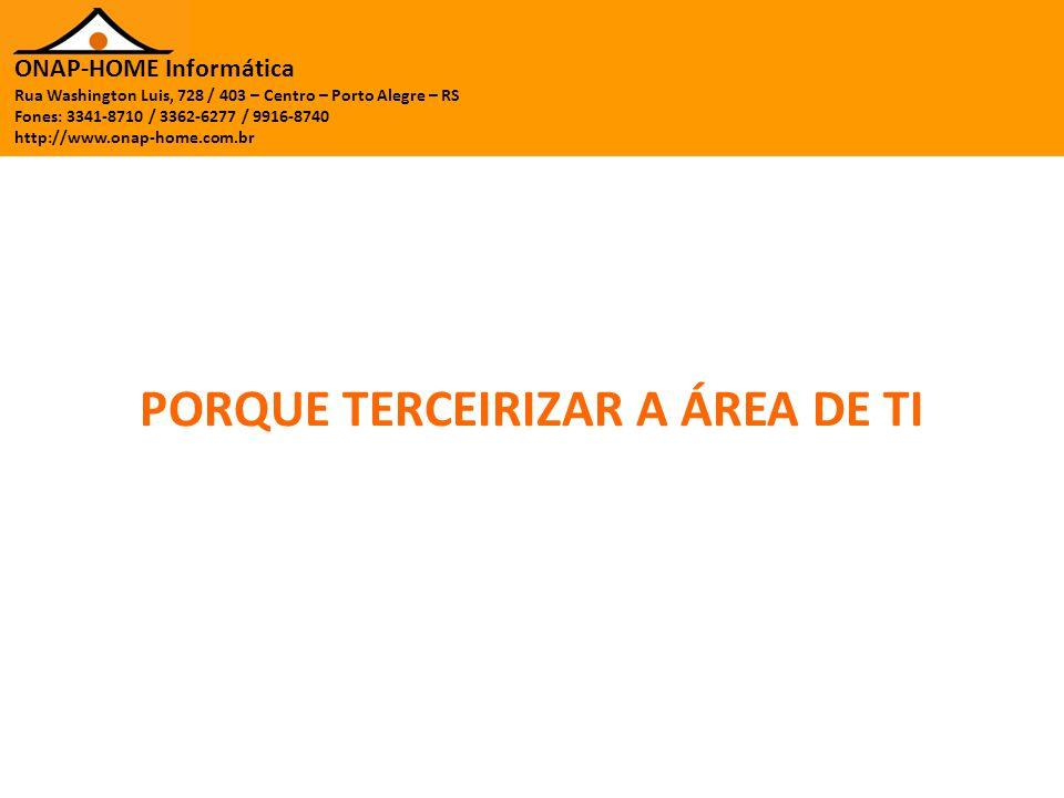 ONAP-HOME Informática Rua Washington Luis, 728 / 403 – Centro – Porto Alegre – RS Fones: 3341-8710 / 3362-6277 / 9916-8740 http://www.onap-home.com.br A área de tecnologia vive em constantes mudanças devido ao grande volume de informações e tecnologias diferentes no mercado, nenhum profissional de informática consegue ser especialista em todas as áreas de TI.