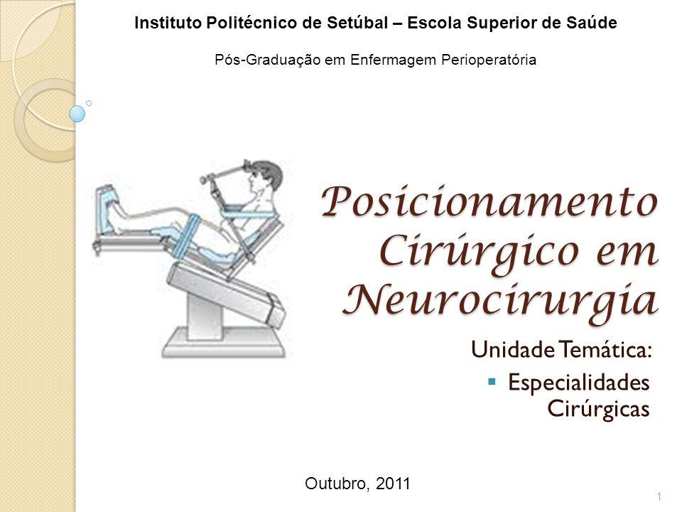 Posicionamento Cirúrgico em Neurocirurgia Unidade Temática:  Especialidades Cirúrgicas Instituto Politécnico de Setúbal – Escola Superior de Saúde Pó