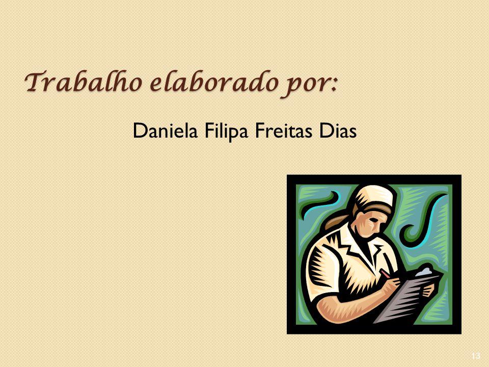 Trabalho elaborado por: Daniela Filipa Freitas Dias 13