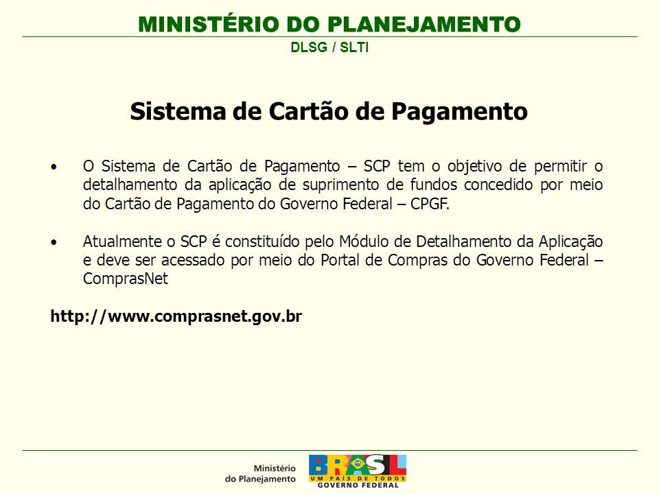 MINISTÉRIO DO PLANEJAMENTO O Sistema de Cartão de Pagamento – SCP tem o objetivo de permitir o detalhamento da aplicação de suprimento de fundos conce