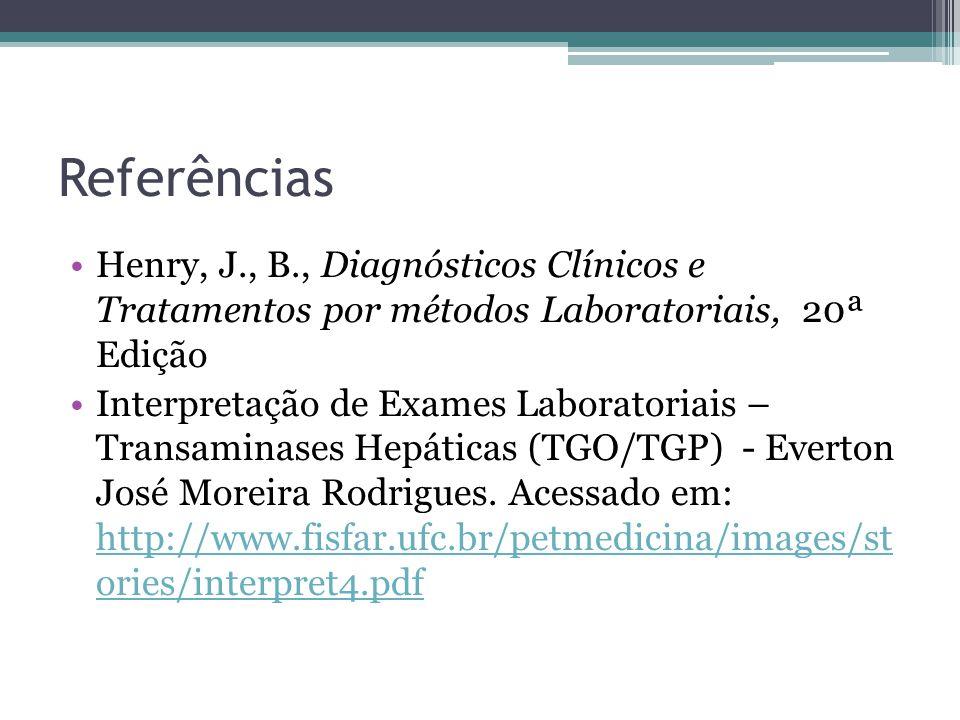 Referências Henry, J., B., Diagnósticos Clínicos e Tratamentos por métodos Laboratoriais, 20ª Edição Interpretação de Exames Laboratoriais – Transaminases Hepáticas (TGO/TGP) - Everton José Moreira Rodrigues.