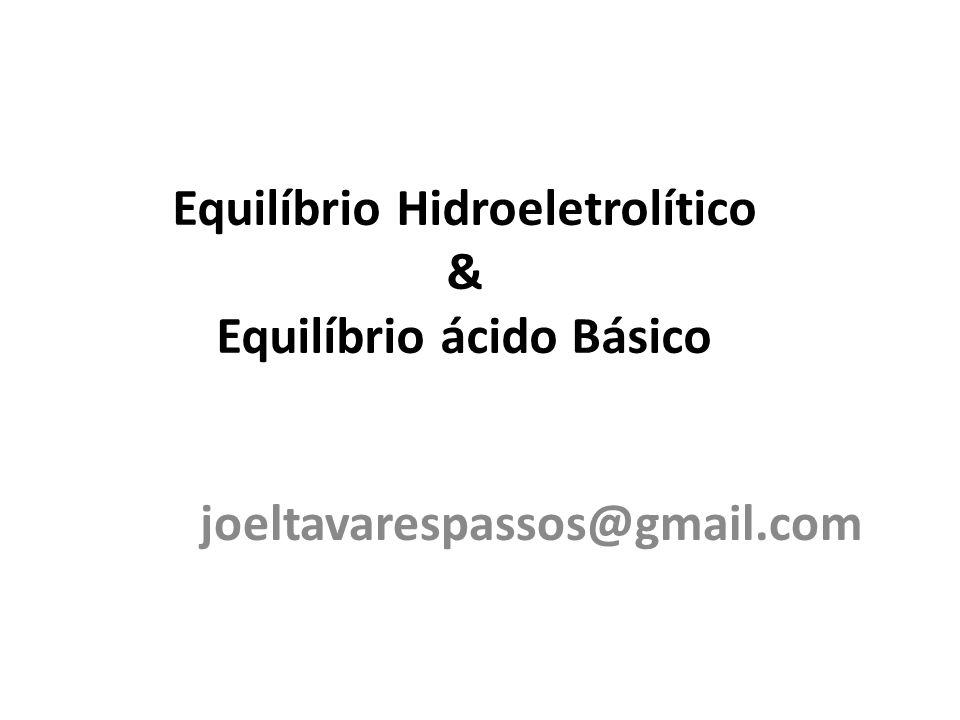 Equilíbrio Hidroeletrolítico & Equilíbrio ácido Básico joeltavarespassos@gmail.com