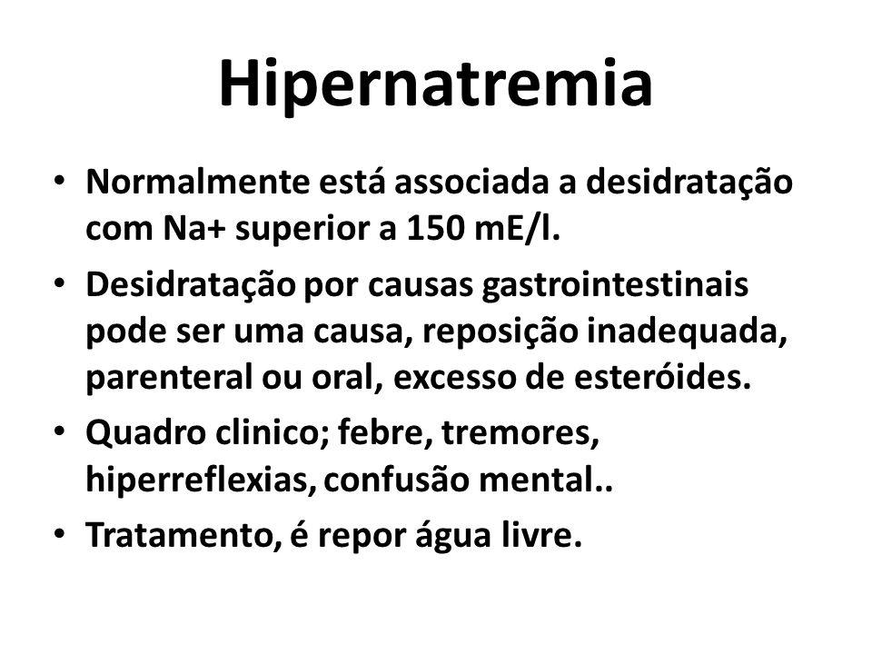 Hipernatremia Normalmente está associada a desidratação com Na+ superior a 150 mE/l. Desidratação por causas gastrointestinais pode ser uma causa, rep