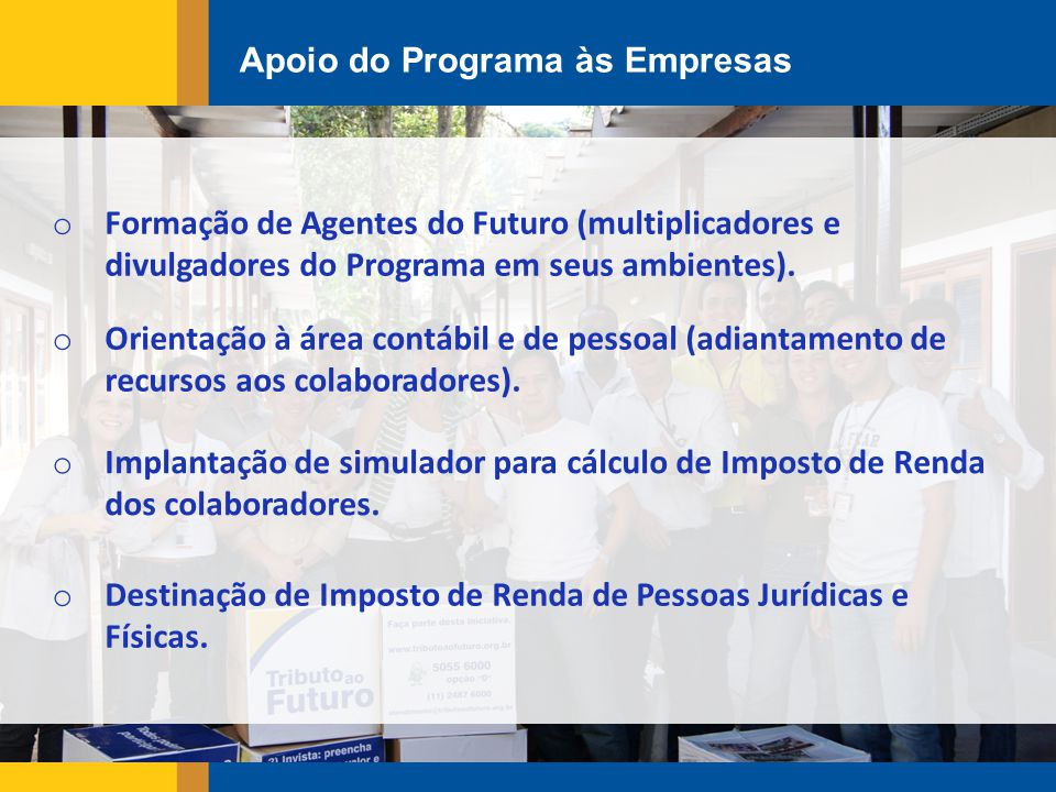 Apoio do Programa às Empresas o Formação de Agentes do Futuro (multiplicadores e divulgadores do Programa em seus ambientes).