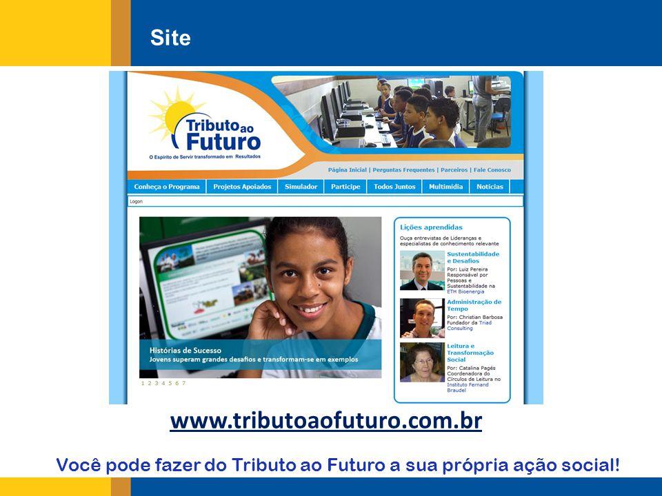 Site www.tributoaofuturo.com.br Você pode fazer do Tributo ao Futuro a sua própria ação social!