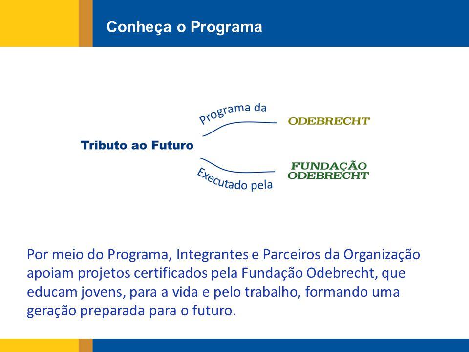 Conheça o Programa Por meio do Programa, Integrantes e Parceiros da Organização apoiam projetos certificados pela Fundação Odebrecht, que educam jovens, para a vida e pelo trabalho, formando uma geração preparada para o futuro.