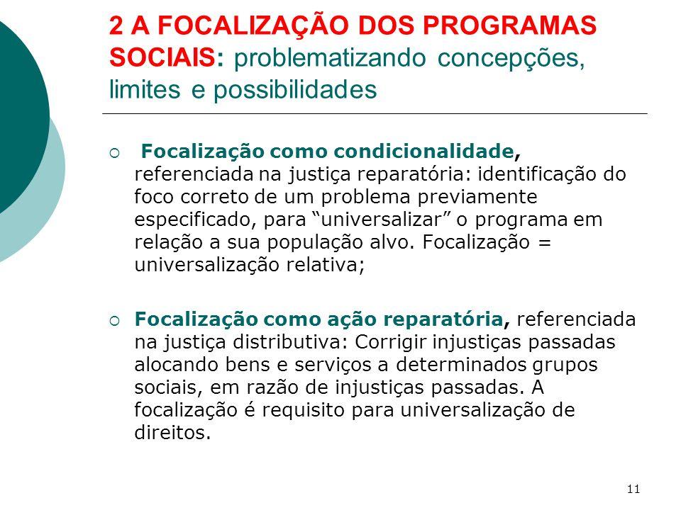 2 A FOCALIZAÇÃO DOS PROGRAMAS SOCIAIS: problematizando concepções, limites e possibilidades  Focalização como condicionalidade, referenciada na justi