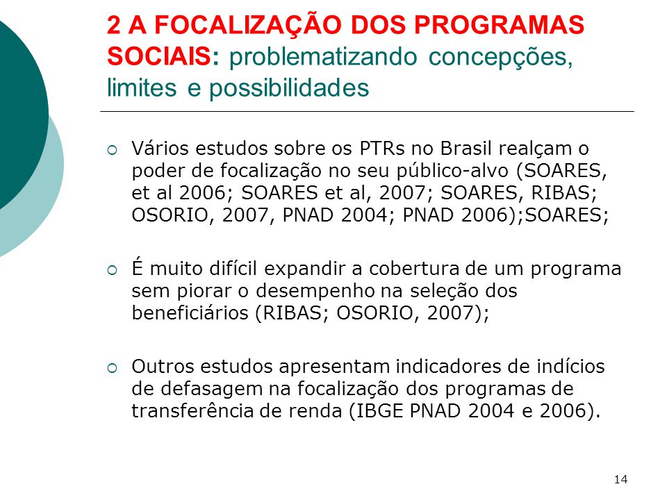 2 A FOCALIZAÇÃO DOS PROGRAMAS SOCIAIS: problematizando concepções, limites e possibilidades  Vários estudos sobre os PTRs no Brasil realçam o poder d
