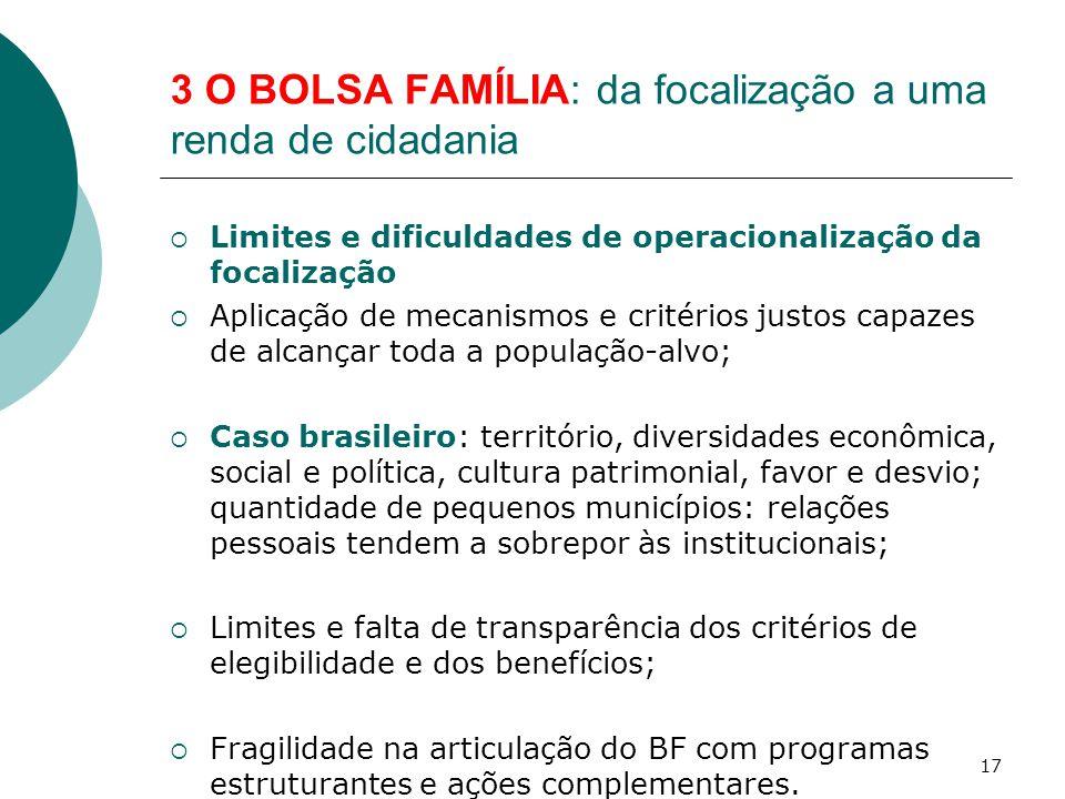3 O BOLSA FAMÍLIA: da focalização a uma renda de cidadania  Limites e dificuldades de operacionalização da focalização  Aplicação de mecanismos e cr