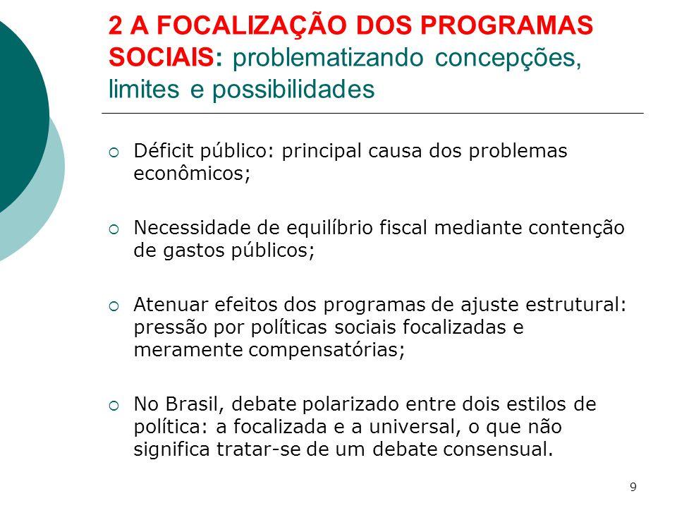 3 O BOLSA FAMÍLIA: da focalização a uma renda de cidadania  Persistência de amplo espaço de circulação de argumentos conservadores, cujos sujeitos protagonistas de destaque são a mídia, segmentos das casas legislativas e segmentos da própria sociedade brasileira.