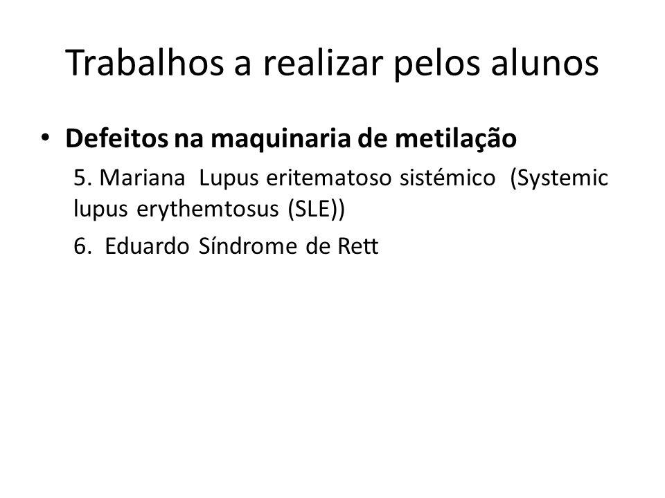 Trabalhos a realizar pelos alunos Defeitos na maquinaria de metilação 5. Mariana Lupus eritematoso sistémico (Systemic lupus erythemtosus (SLE)) 6. Ed