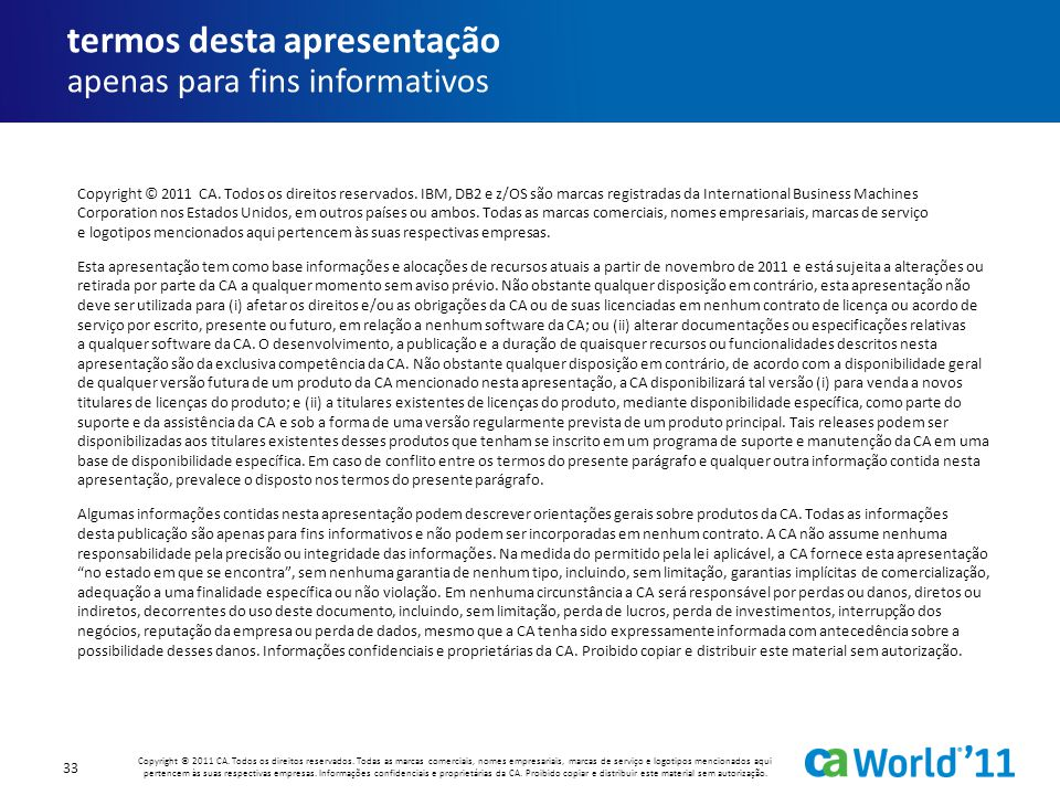 Copyright © 2011 CA. Todos os direitos reservados. IBM, DB2 e z/OS são marcas registradas da International Business Machines Corporation nos Estados U