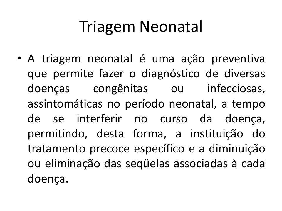 Triagem Neonatal A triagem neonatal é uma ação preventiva que permite fazer o diagnóstico de diversas doenças congênitas ou infecciosas, assintomática