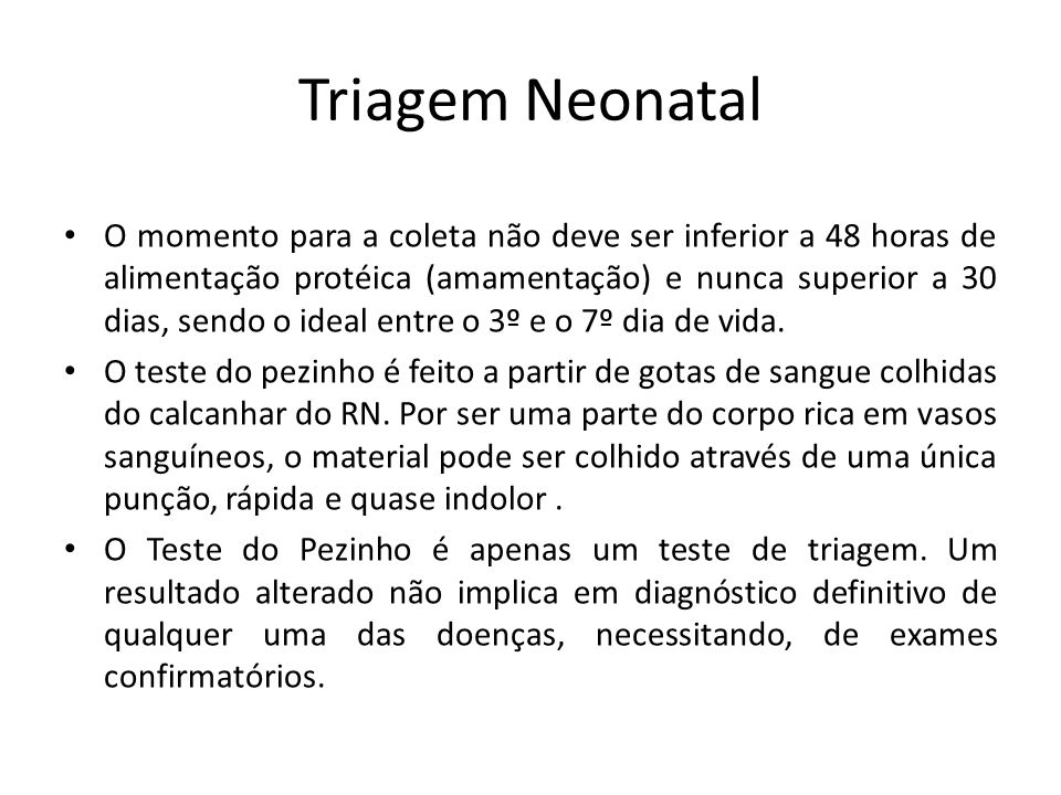 Triagem Neonatal o teste do pezinho foi introduzido no Brasil na década de 70 para identificar duas doenças: a fenilcetonúria e o hipotireoidismo.