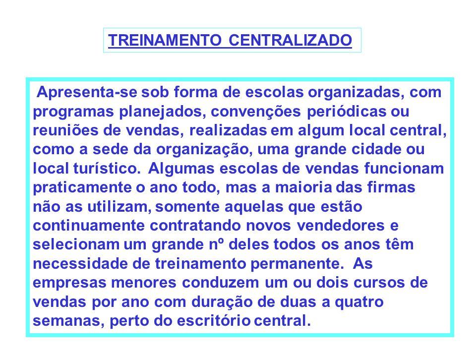 TREINAMENTO CENTRALIZADO Apresenta-se sob forma de escolas organizadas, com programas planejados, convenções periódicas ou reuniões de vendas, realiza