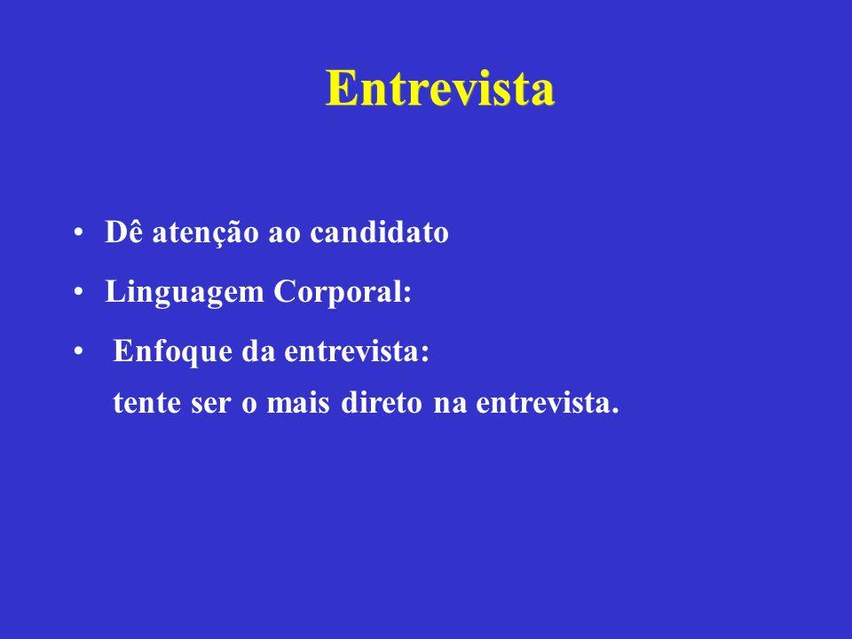 Entrevista Dê atenção ao candidato Linguagem Corporal: Enfoque da entrevista: tente ser o mais direto na entrevista.