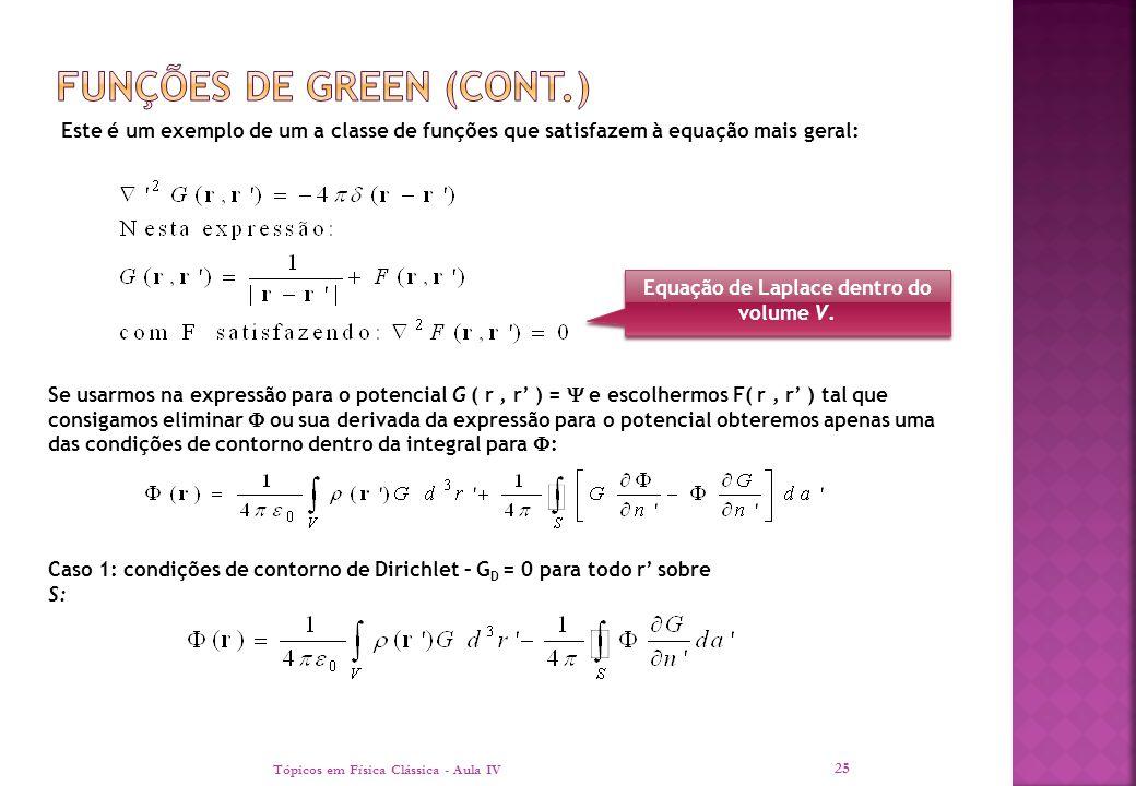 Tópicos em Física Clássica - Aula IV 25 Este é um exemplo de um a classe de funções que satisfazem à equação mais geral: Equação de Laplace dentro do
