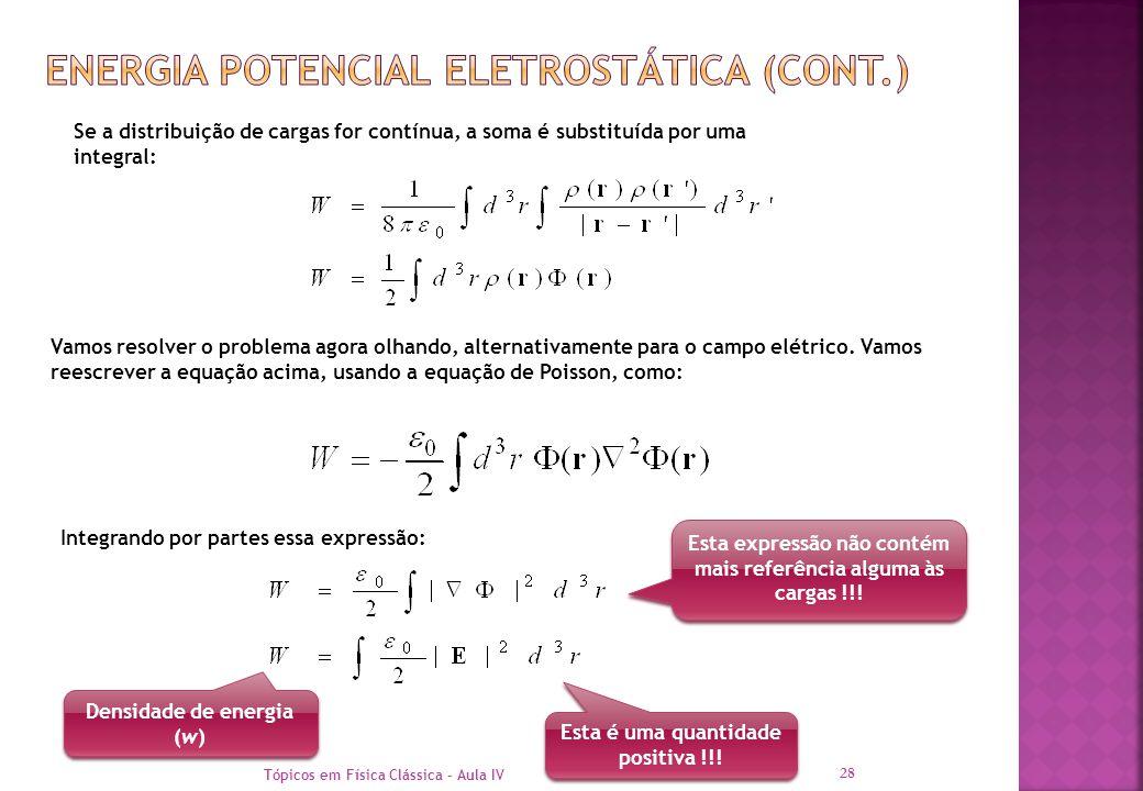 Tópicos em Física Clássica - Aula IV 28 Se a distribuição de cargas for contínua, a soma é substituída por uma integral: Vamos resolver o problema ago