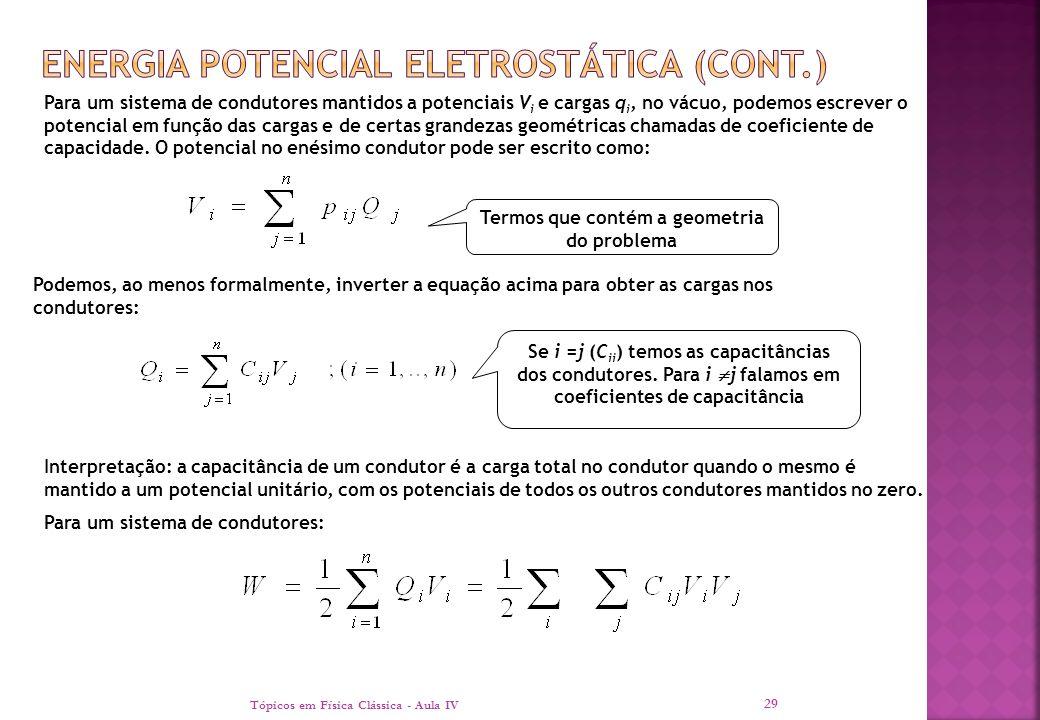 Tópicos em Física Clássica - Aula IV 29 Para um sistema de condutores mantidos a potenciais V i e cargas q i, no vácuo, podemos escrever o potencial e