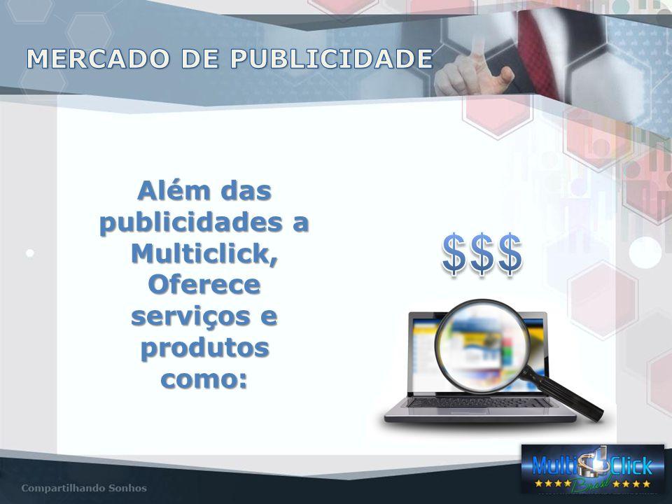 Além das publicidades a Multiclick, Oferece serviços e produtos como: