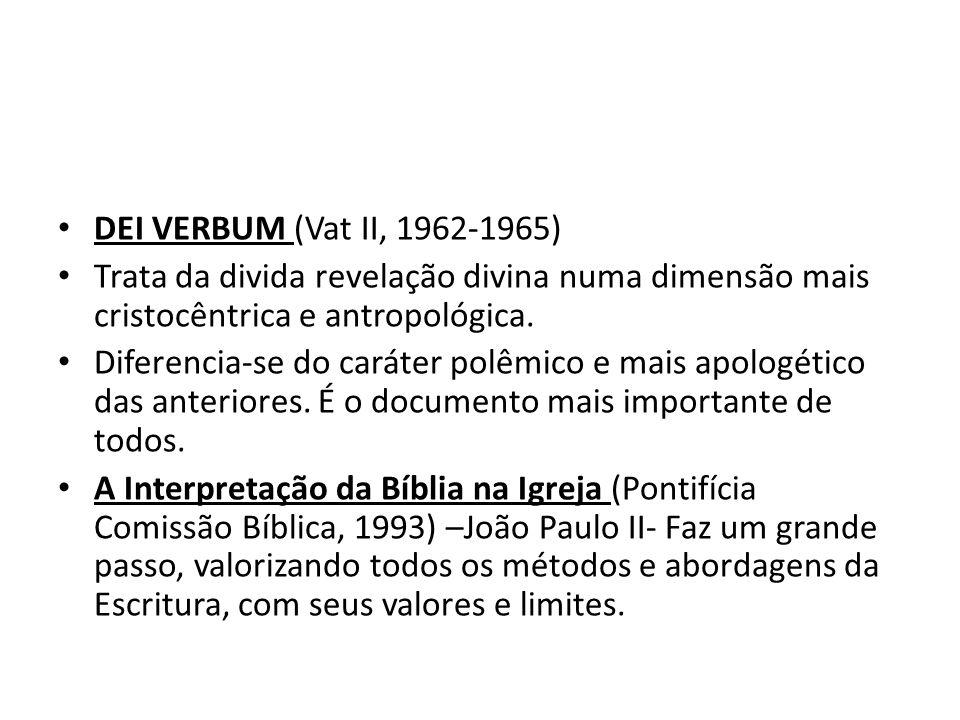 DEI VERBUM (Vat II, 1962-1965) Trata da divida revelação divina numa dimensão mais cristocêntrica e antropológica.