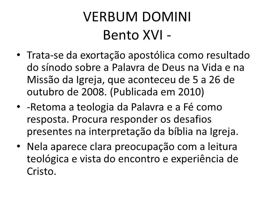 VERBUM DOMINI Bento XVI - Trata-se da exortação apostólica como resultado do sínodo sobre a Palavra de Deus na Vida e na Missão da Igreja, que aconteceu de 5 a 26 de outubro de 2008.